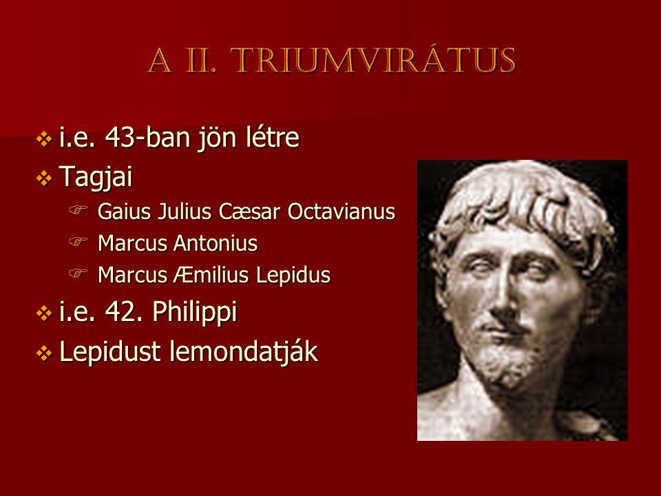 A II. triumvirátus i.e. 43-ban jön létre Tagjai i.e. 42. Philippi
