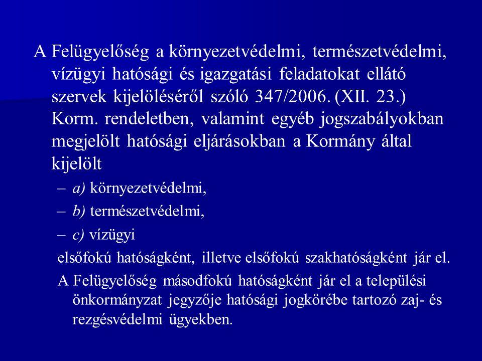 A Felügyelőség a környezetvédelmi, természetvédelmi, vízügyi hatósági és igazgatási feladatokat ellátó szervek kijelöléséről szóló 347/2006. (XII. 23.) Korm. rendeletben, valamint egyéb jogszabályokban megjelölt hatósági eljárásokban a Kormány által kijelölt