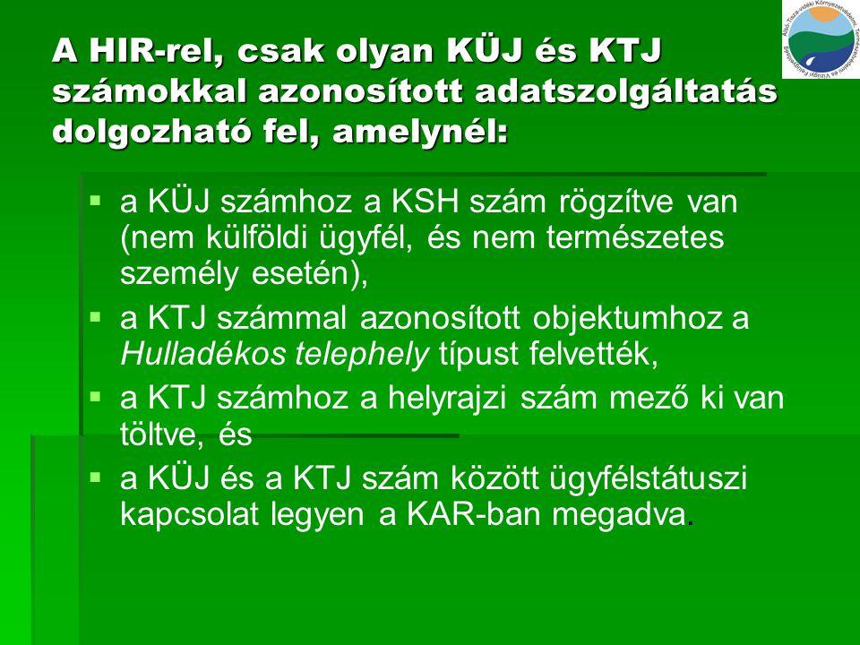 A HIR-rel, csak olyan KÜJ és KTJ számokkal azonosított adatszolgáltatás dolgozható fel, amelynél: