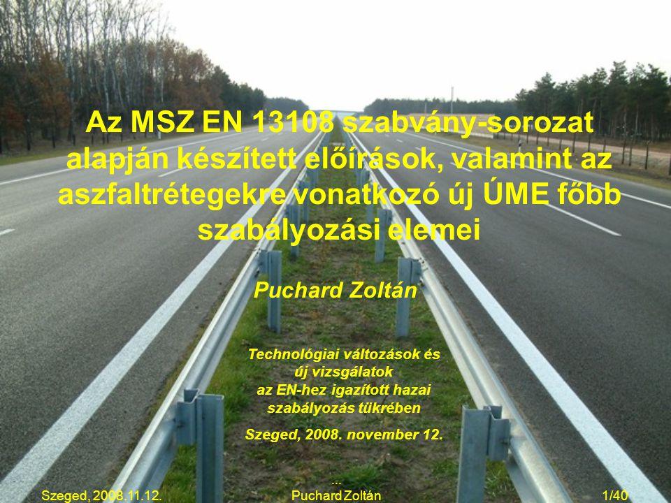 PUCHARD Zoltán Az MSZ EN 13108 szabvány-sorozat alapján készített előírások, valamint az aszfaltrétegekre vonatkozó új ÚME főbb szabályozási elemei.
