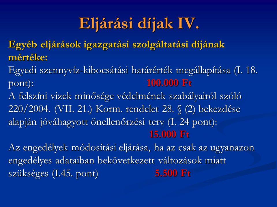 Eljárási díjak IV. Egyéb eljárások igazgatási szolgáltatási díjának