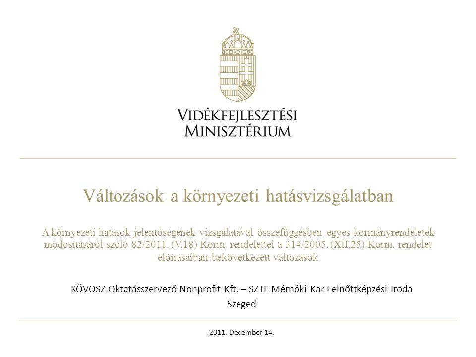 Változások a környezeti hatásvizsgálatban A környezeti hatások jelentőségének vizsgálatával összefüggésben egyes kormányrendeletek módosításáról szóló 82/2011. (V.18) Korm. rendelettel a 314/2005. (XII.25) Korm. rendelet előírásaiban bekövetkezett változások