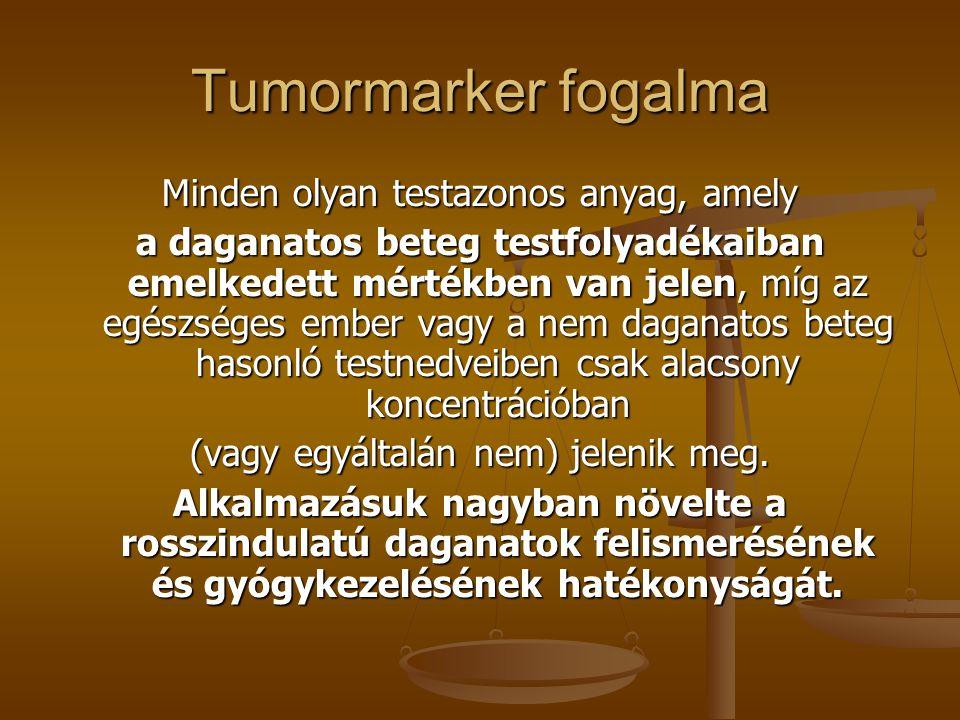 Tumormarker fogalma Minden olyan testazonos anyag, amely