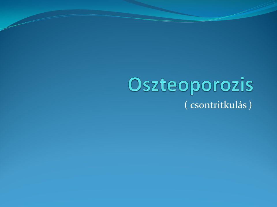 Oszteoporozis ( csontritkulás )