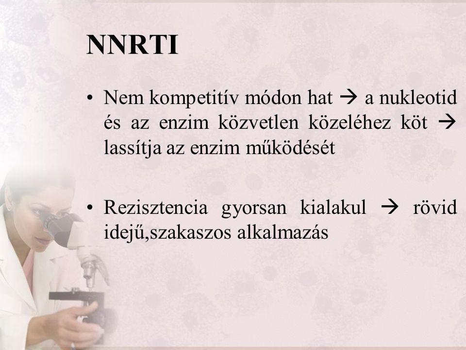 NNRTI Nem kompetitív módon hat  a nukleotid és az enzim közvetlen közeléhez köt  lassítja az enzim működését.