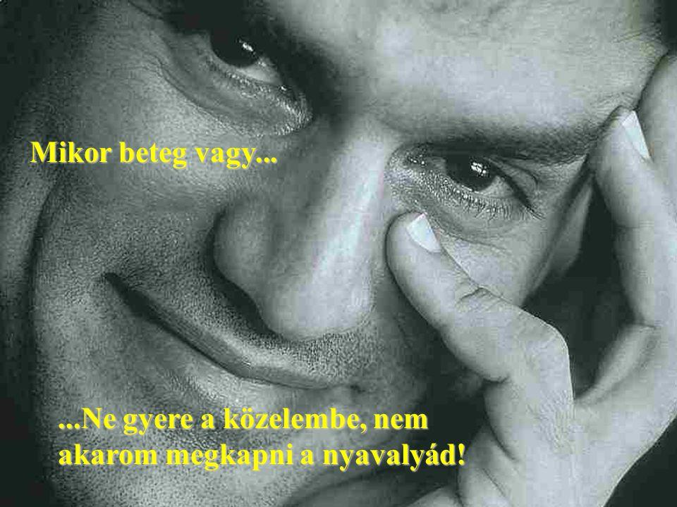 Mikor beteg vagy... ...Ne gyere a közelembe, nem akarom megkapni a nyavalyád!