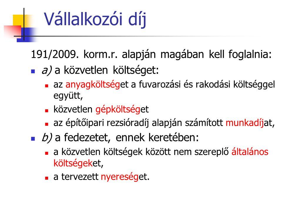 Vállalkozói díj 191/2009. korm.r. alapján magában kell foglalnia: