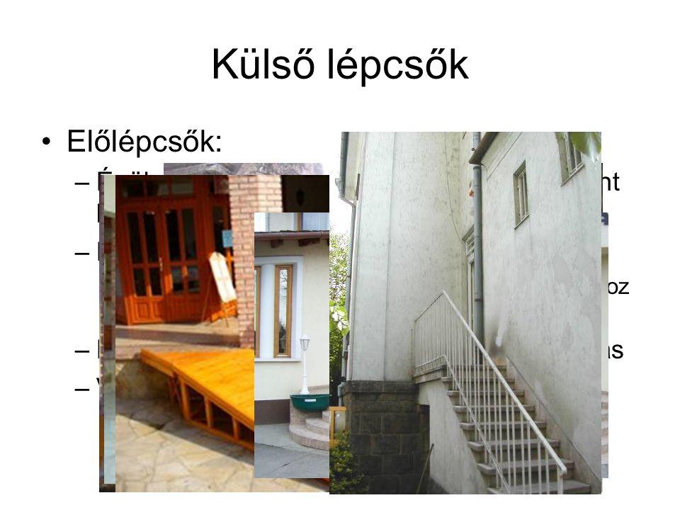 Külső lépcsők Előlépcsők: