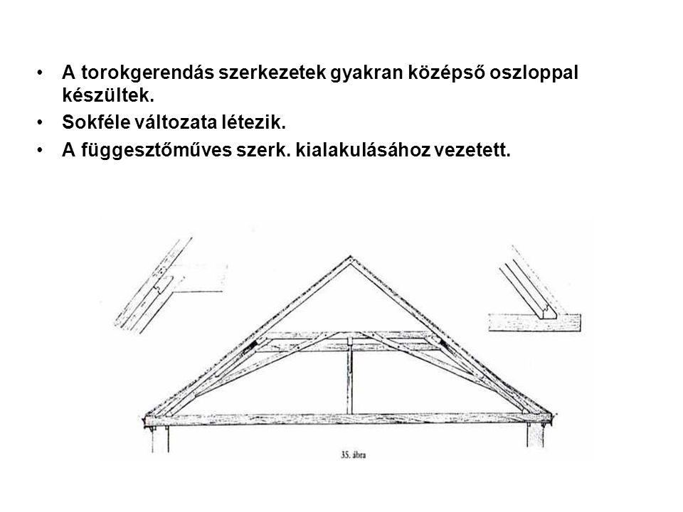 A torokgerendás szerkezetek gyakran középső oszloppal készültek.