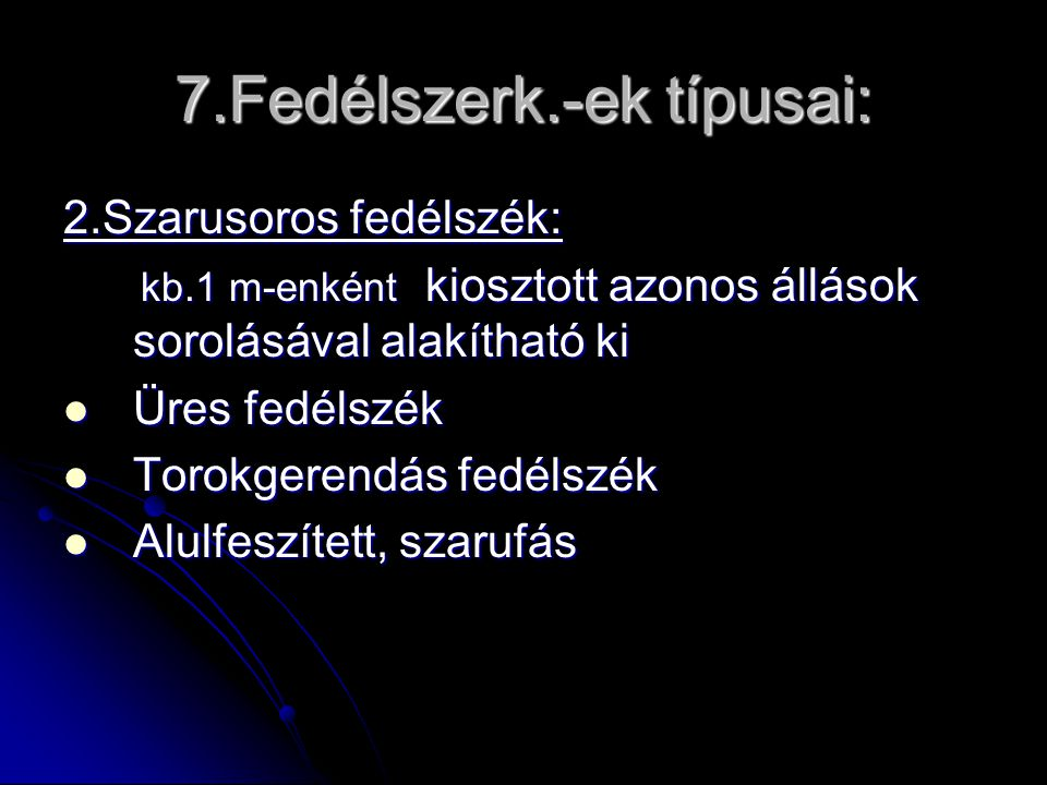 7.Fedélszerk.-ek típusai: