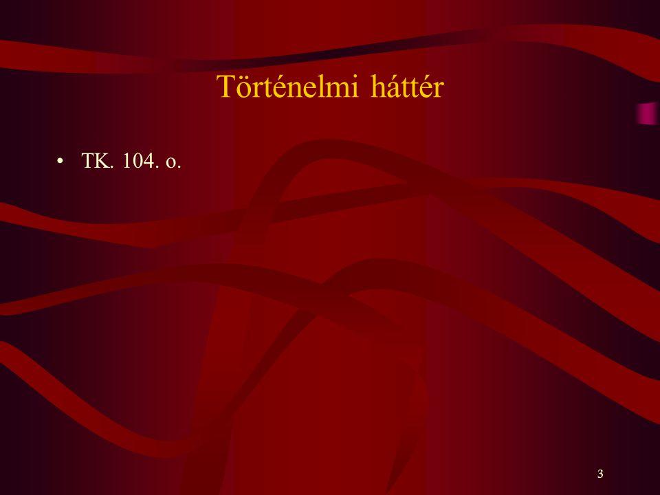Történelmi háttér TK. 104. o.