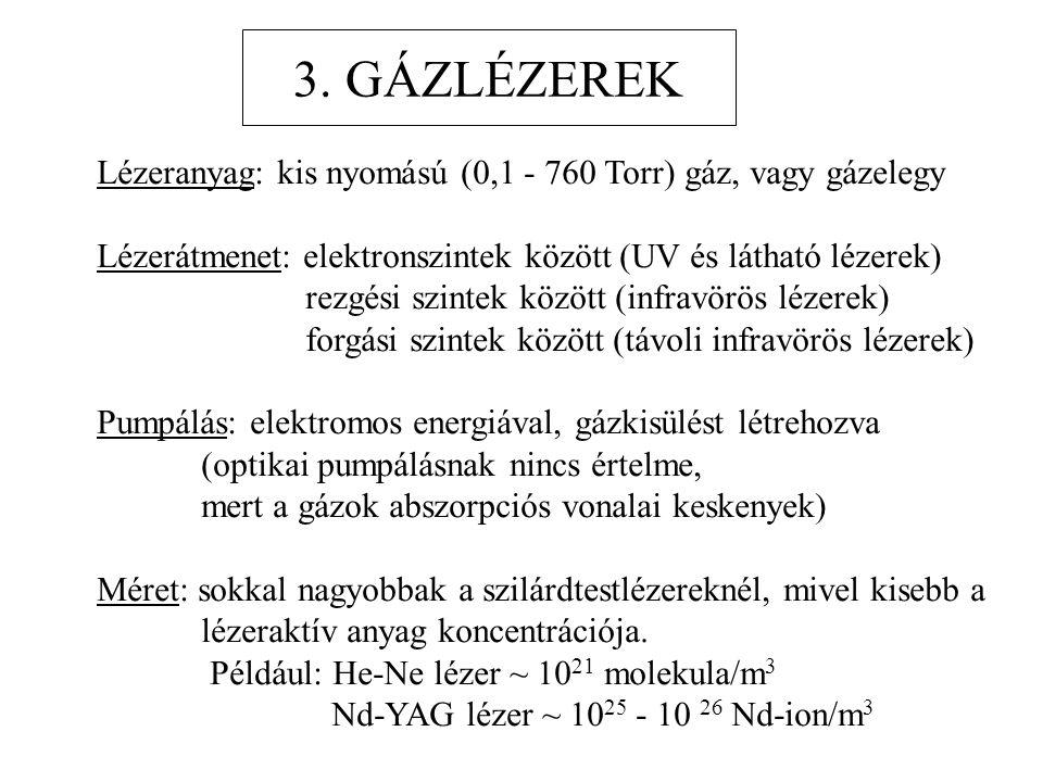 3. GÁZLÉZEREK Lézeranyag: kis nyomású (0,1 - 760 Torr) gáz, vagy gázelegy. Lézerátmenet: elektronszintek között (UV és látható lézerek)