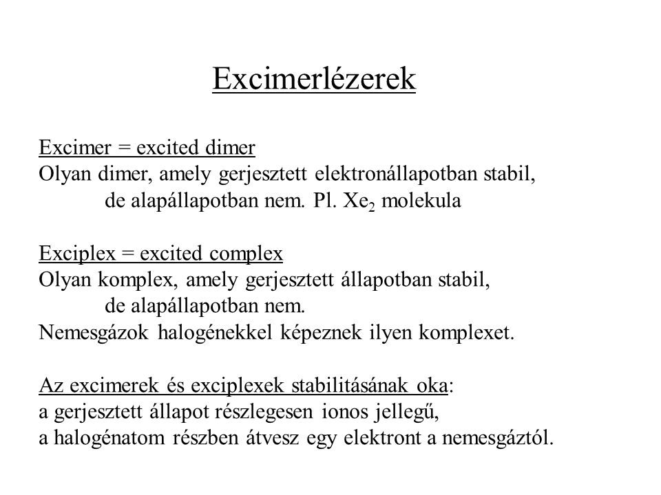 Excimerlézerek Excimer = excited dimer