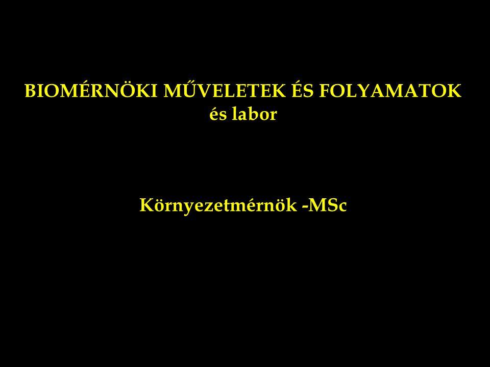 BIOMÉRNÖKI MŰVELETEK ÉS FOLYAMATOK és labor Környezetmérnök -MSc