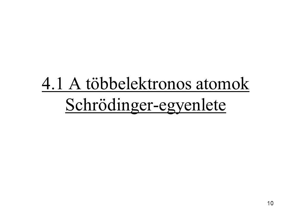 4.1 A többelektronos atomok Schrödinger-egyenlete