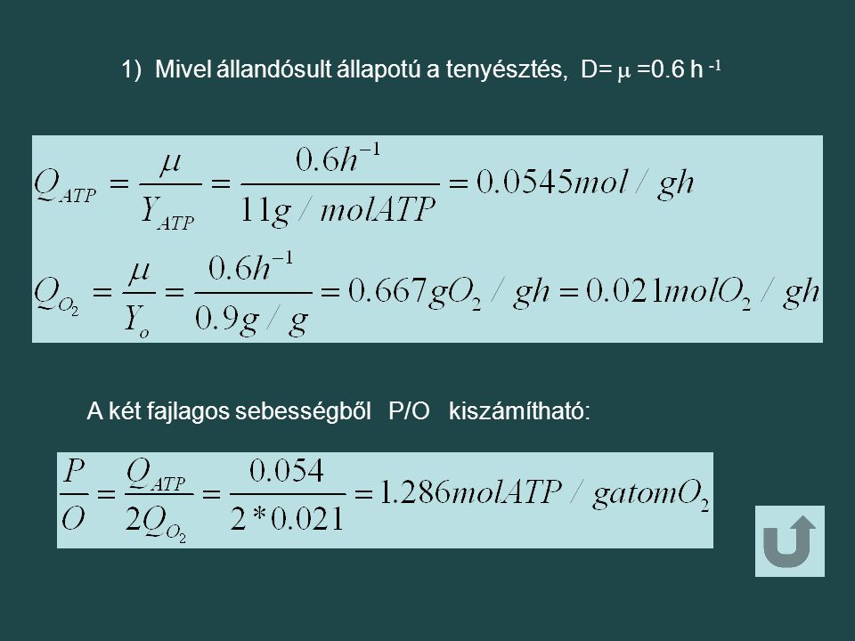 1) Mivel állandósult állapotú a tenyésztés, D=  =0.6 h -1