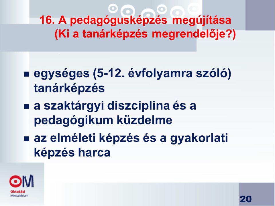 16. A pedagógusképzés megújítása (Ki a tanárképzés megrendelője )