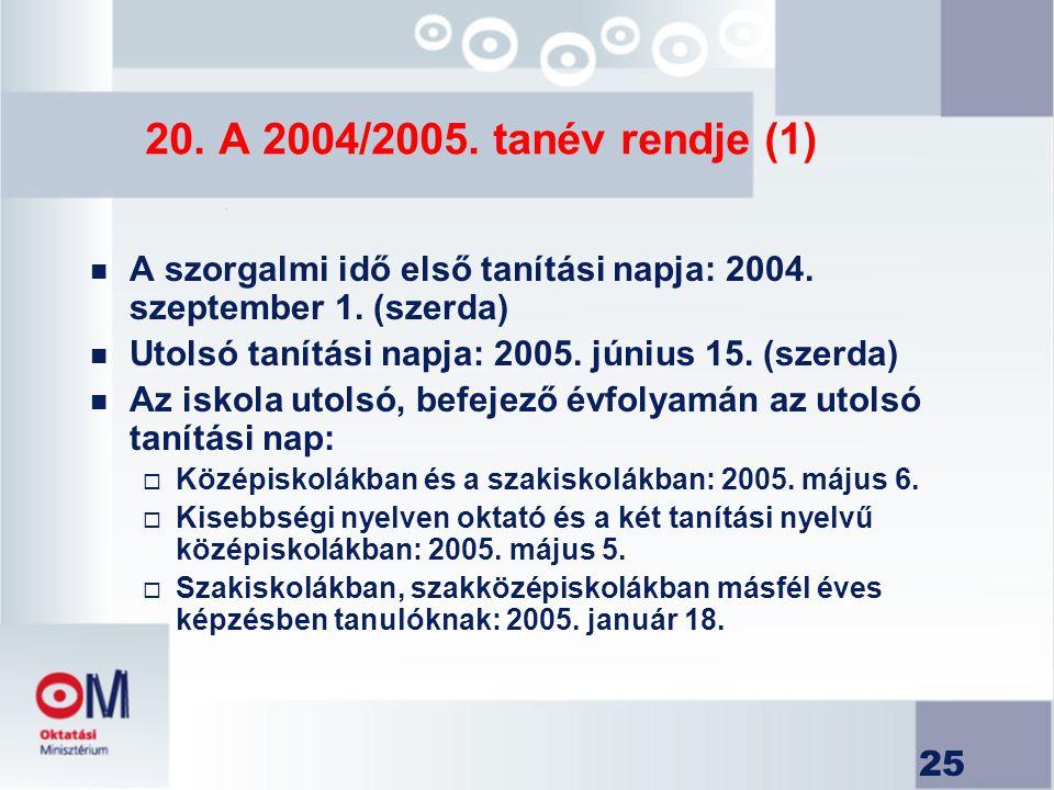 20. A 2004/2005. tanév rendje (1) A szorgalmi idő első tanítási napja: 2004. szeptember 1. (szerda)