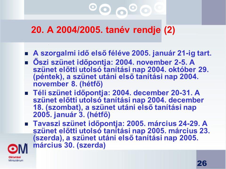 20. A 2004/2005. tanév rendje (2) A szorgalmi idő első féléve 2005. január 21-ig tart.