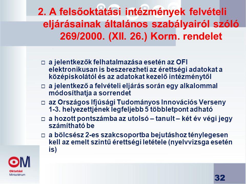 2. A felsőoktatási intézmények felvételi eljárásainak általános szabályairól szóló 269/2000. (XII. 26.) Korm. rendelet