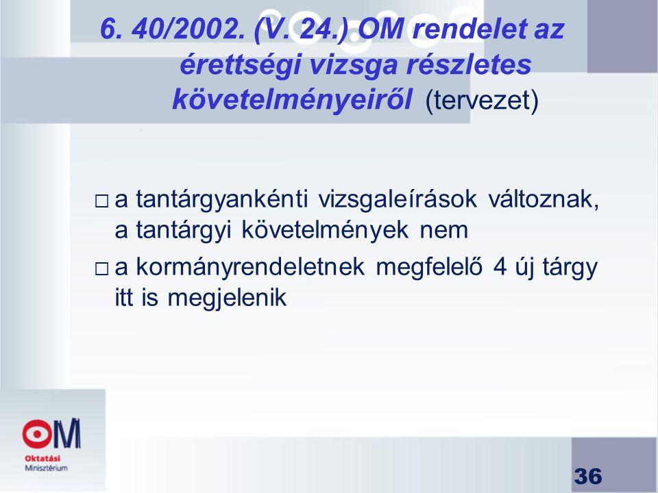 6. 40/2002. (V. 24.) OM rendelet az érettségi vizsga részletes követelményeiről (tervezet)