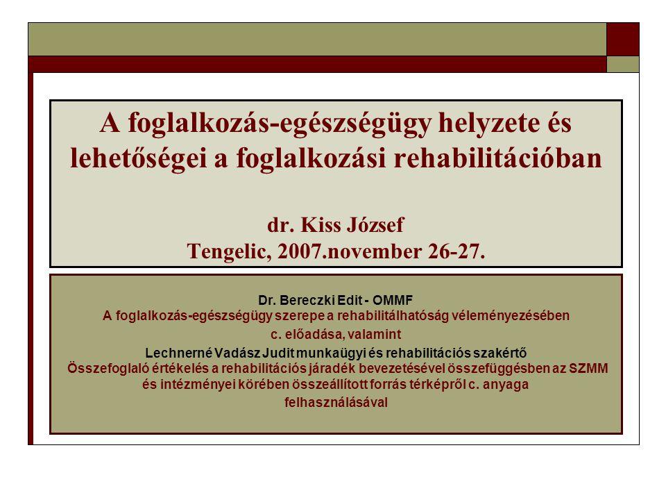 A foglalkozás-egészségügy helyzete és lehetőségei a foglalkozási rehabilitációban dr. Kiss József Tengelic, 2007.november 26-27.