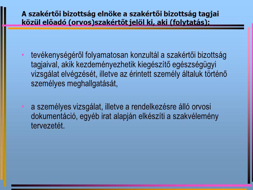 A szakértői bizottság elnöke a szakértői bizottság tagjai közül előadó (orvos)szakértőt jelöl ki, aki (folytatás):