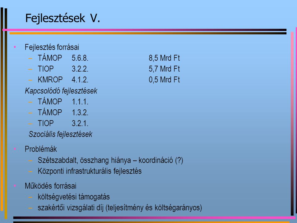 Fejlesztések V. Fejlesztés forrásai TÁMOP 5.6.8. 8,5 Mrd Ft