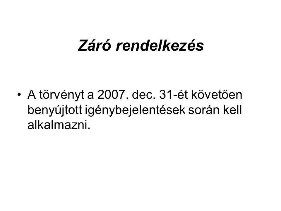 Záró rendelkezés A törvényt a 2007. dec.