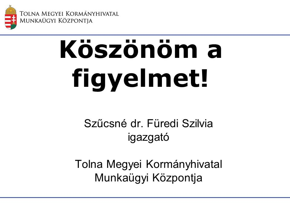 Köszönöm a figyelmet! Szűcsné dr. Füredi Szilvia igazgató