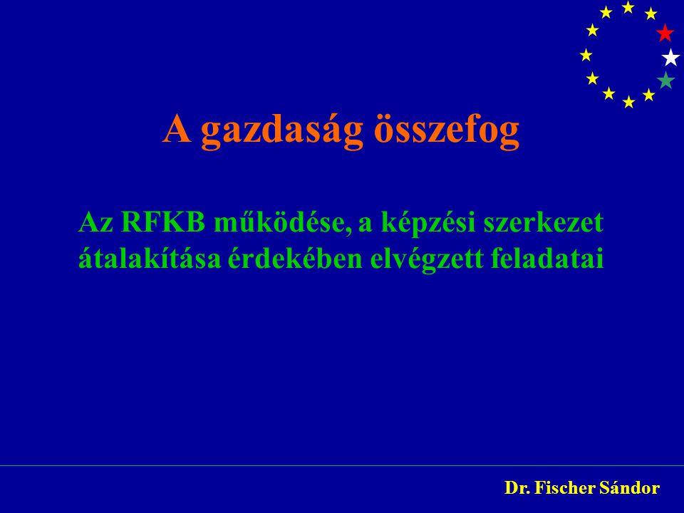 A gazdaság összefog Az RFKB működése, a képzési szerkezet átalakítása érdekében elvégzett feladatai.