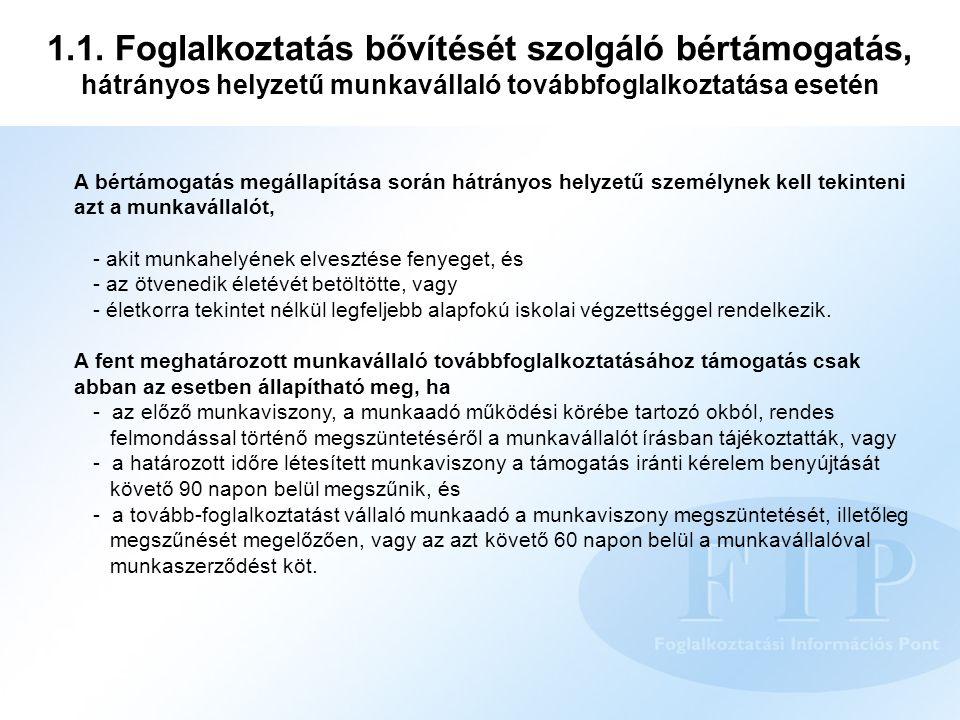 1.1. Foglalkoztatás bővítését szolgáló bértámogatás, hátrányos helyzetű munkavállaló továbbfoglalkoztatása esetén