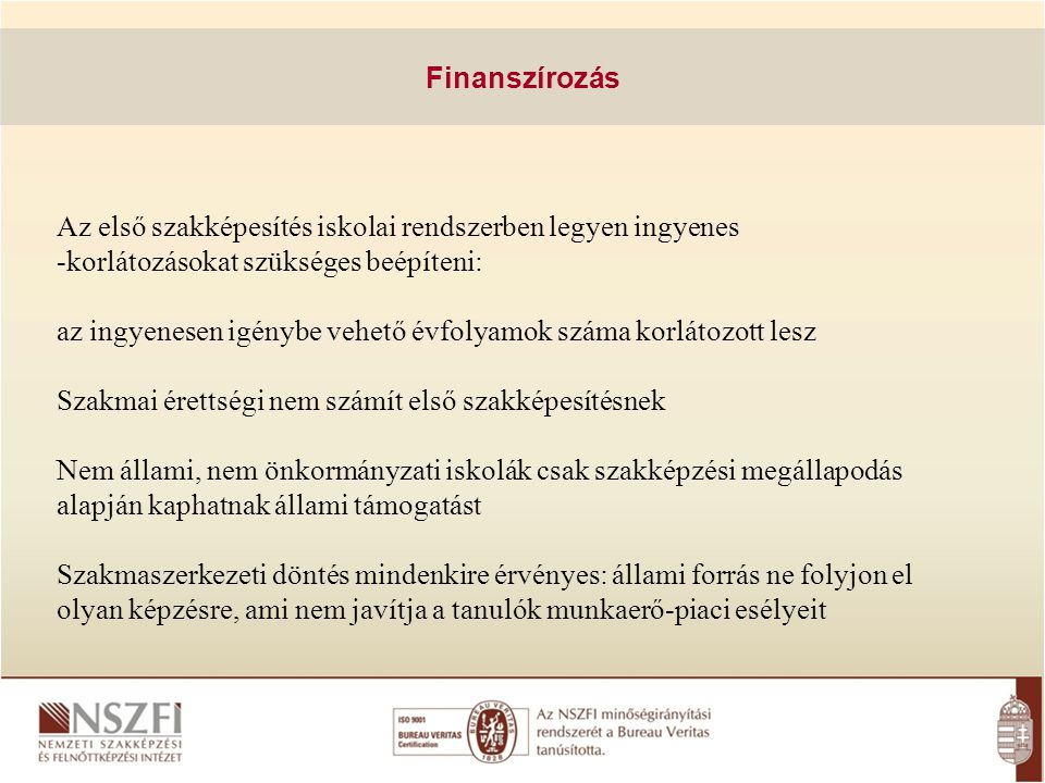 Finanszírozás Az első szakképesítés iskolai rendszerben legyen ingyenes. -korlátozásokat szükséges beépíteni: