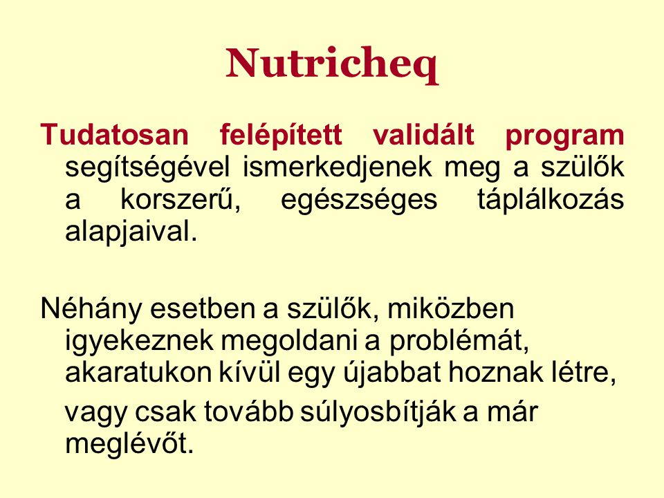 Nutricheq Tudatosan felépített validált program segítségével ismerkedjenek meg a szülők a korszerű, egészséges táplálkozás alapjaival.
