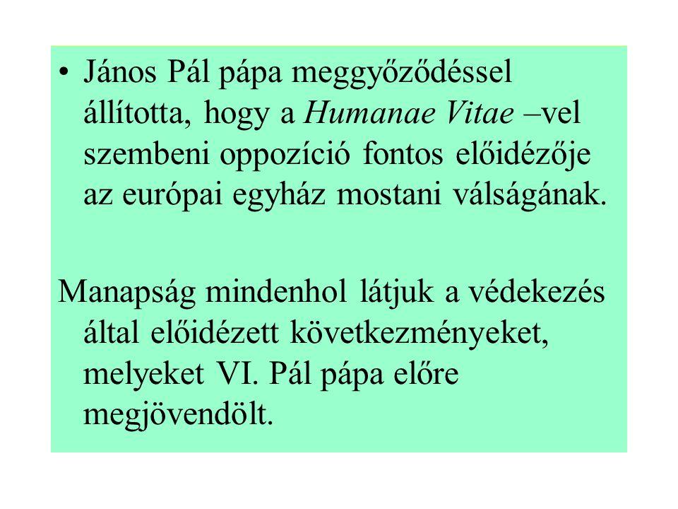 János Pál pápa meggyőződéssel állította, hogy a Humanae Vitae –vel szembeni oppozíció fontos előidézője az európai egyház mostani válságának.