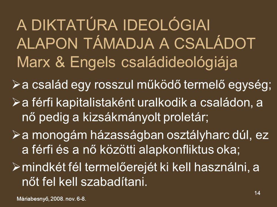 XV. CSALÁDKONGRESSZUS Máriabesnyő, 2008.nov. 6-8. A DIKTATÚRA IDEOLÓGIAI ALAPON TÁMADJA A CSALÁDOT Marx & Engels családideológiája.
