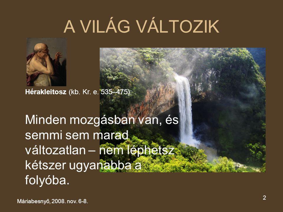 XV. CSALÁDKONGRESSZUS Máriabesnyő, 2008.nov. 6-8. A VILÁG VÁLTOZIK. Hérakleitosz (kb. Kr. e. 535–475):