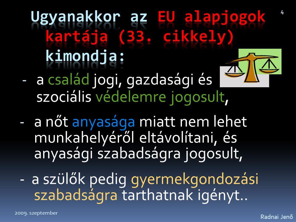 Ugyanakkor az EU alapjogok kartája (33. cikkely) kimondja: