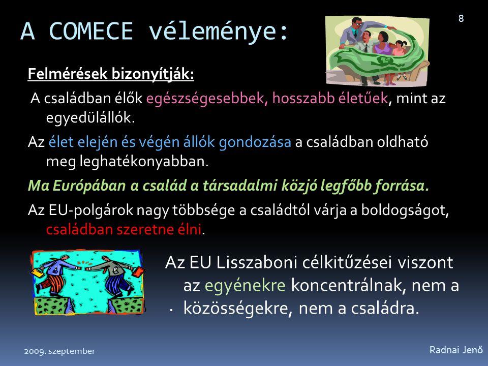 A COMECE véleménye: Felmérések bizonyítják: A családban élők egészségesebbek, hosszabb életűek, mint az egyedülállók.