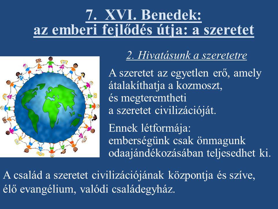 7. XVI. Benedek: az emberi fejlődés útja: a szeretet