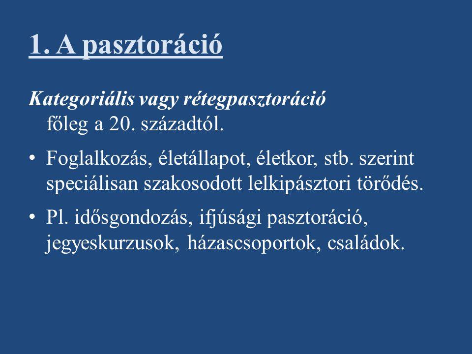 1. A pasztoráció Kategoriális vagy rétegpasztoráció főleg a 20. századtól.