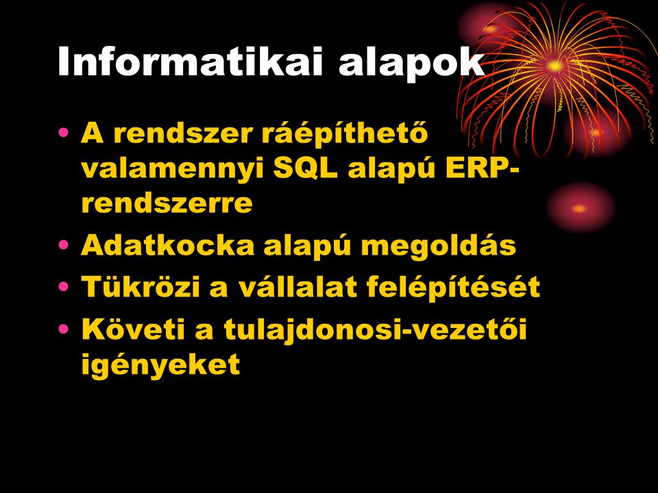 Informatikai alapok A rendszer ráépíthető valamennyi SQL alapú ERP-rendszerre. Adatkocka alapú megoldás.