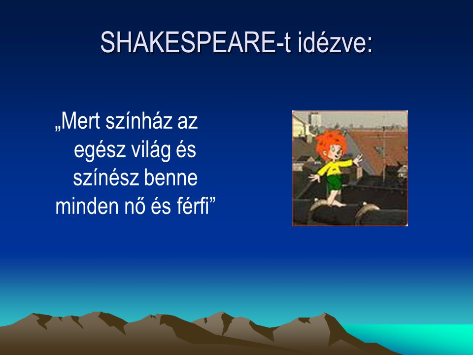 SHAKESPEARE-t idézve: