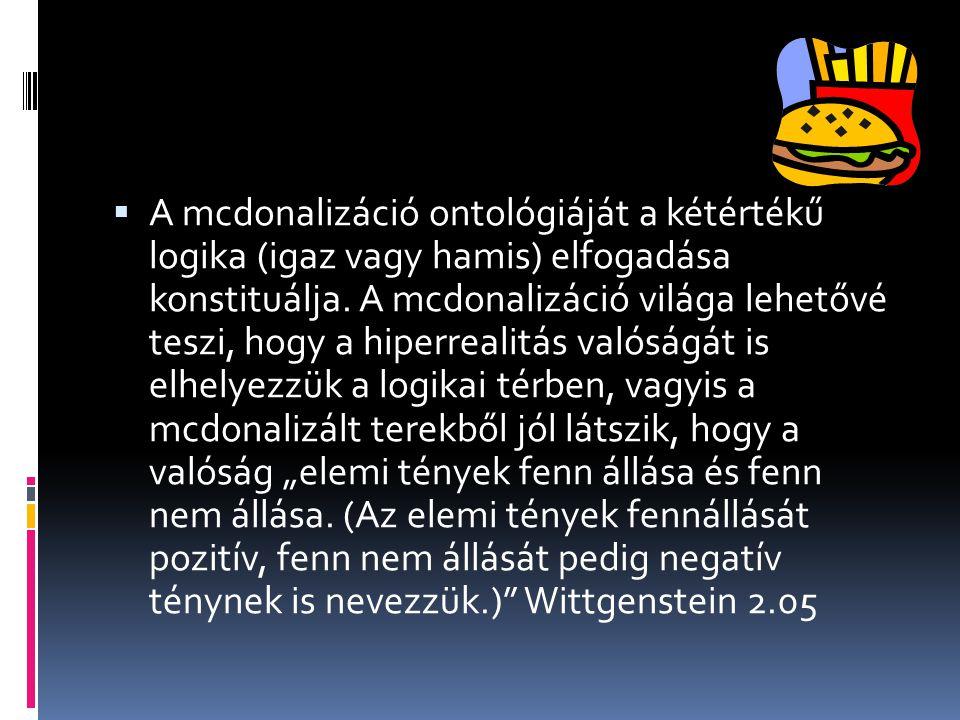 A mcdonalizáció ontológiáját a kétértékű logika (igaz vagy hamis) elfogadása konstituálja.