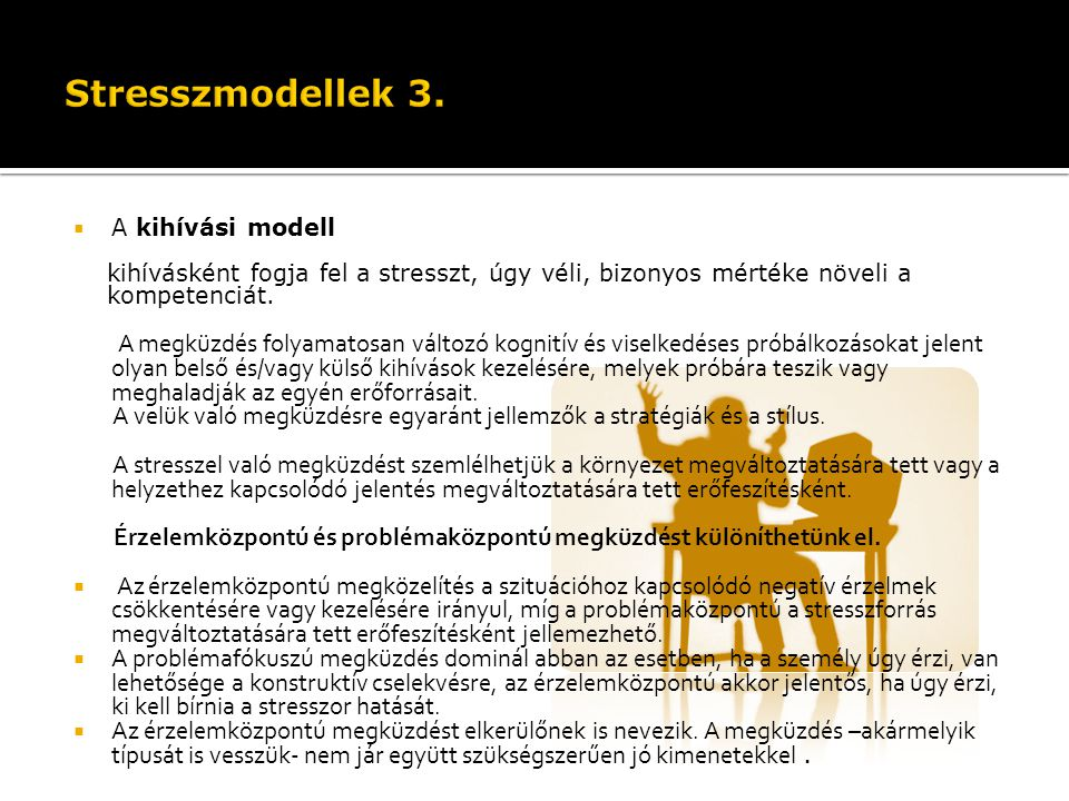 Stresszmodellek 3. A kihívási modell. kihívásként fogja fel a stresszt, úgy véli, bizonyos mértéke növeli a.