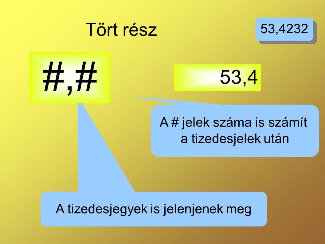 #,# 53,4 Tört rész 53,4232 A # jelek száma is számít