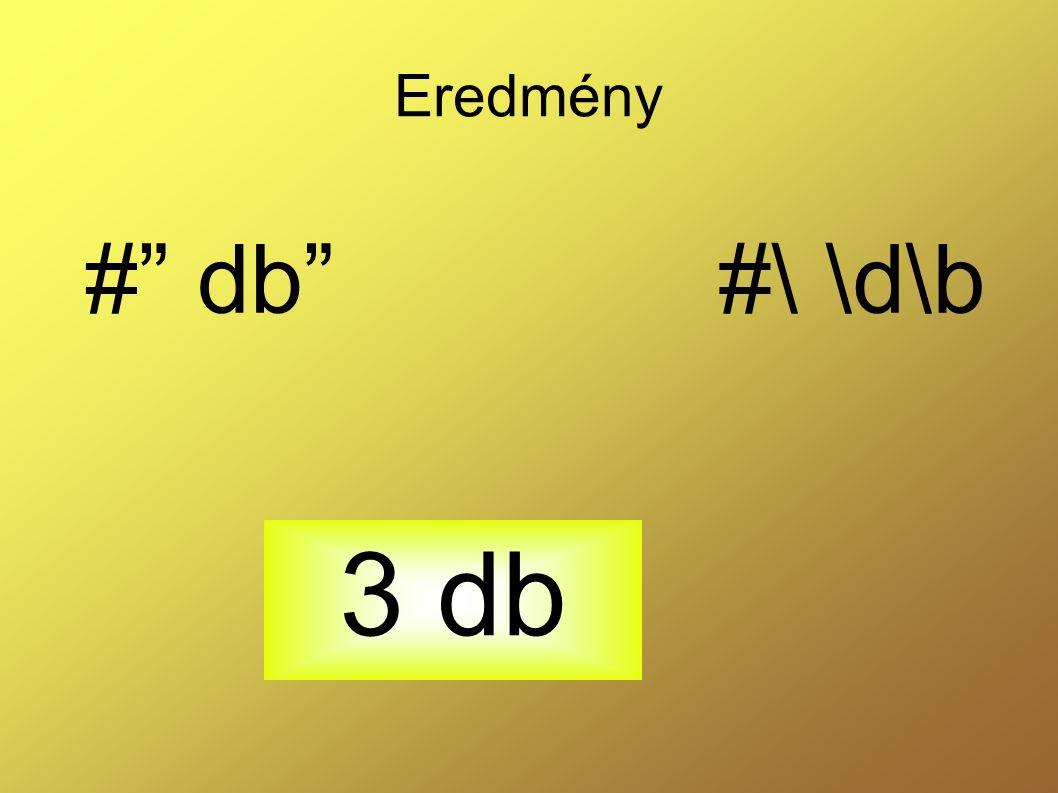 Eredmény # db #\ \d\b 3 db