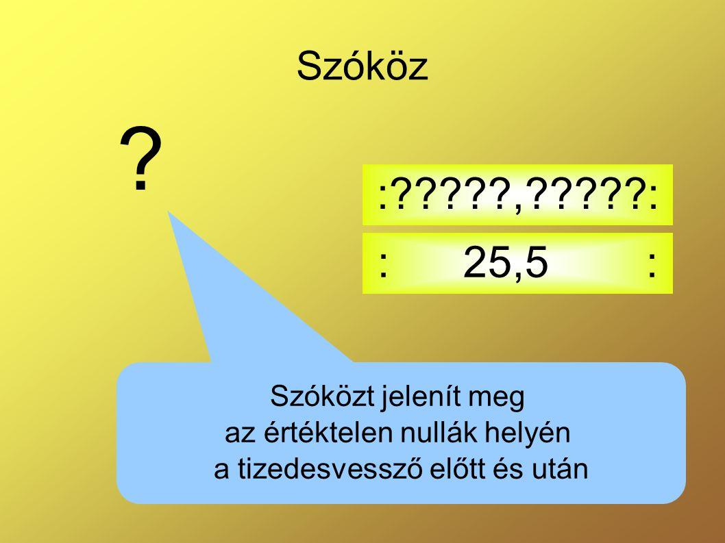 : , : : 25,5 : Szóköz Szóközt jelenít meg