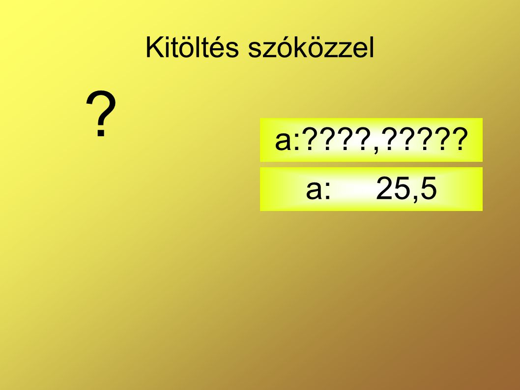 Kitöltés szóközzel a: , a: 25,5