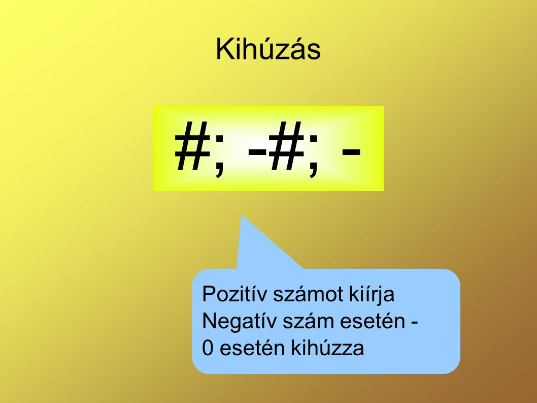 #; -#; - Kihúzás Pozitív számot kiírja Negatív szám esetén -
